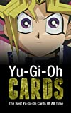 Yu-Gi-Oh Cards: The Best Yu-Gi-Oh Cards Of All Time (English Edition)